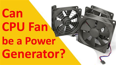 cpu fan power generation or real can cpu fan be a