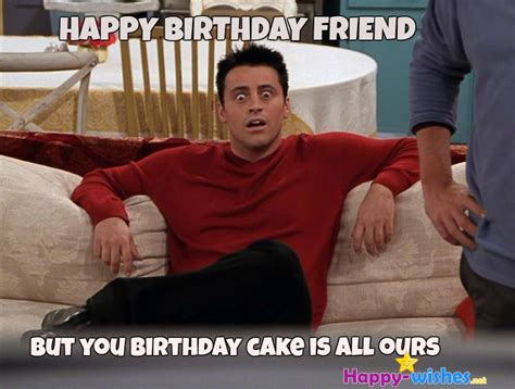 Friends Birthday Meme - 50 best happy birthday memes happy wishes