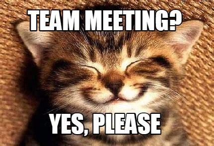 Yes Please Meme - meme creator team meeting yes please meme generator at
