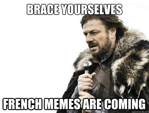 Meme In French - brace yourselves french memes are coming misc quickmeme