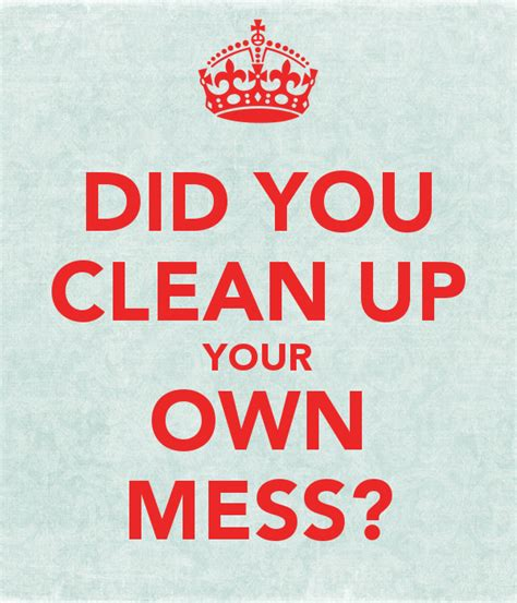 Clean Your by Did You Clean Up Your Own Mess Poster Carrie Keep