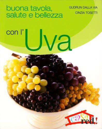 buona tavola buona tavola salute e bellezza con l uva g dalla via