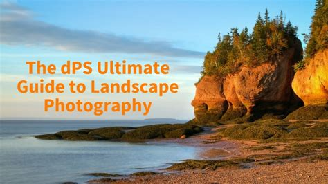 the landscape photographer s guide to photoshop a visualization driven workflow books the dps ultimate guide to landscape photography