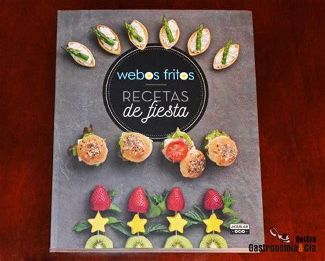 libro recetas de fiesta recetas de fiesta de webos fritos gastronom 237 a c 237 a