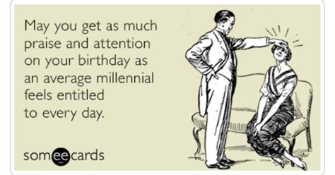 Birthday Ecard Meme - average millennial attention praise funny ecard birthday