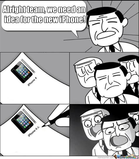 We Need A New Idea Meme - alright team we need an an idea for the new iphone by