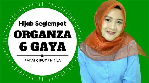 tutorial organza hijab tutorial hijab terbaru 6 gaya organza segi empat simpel