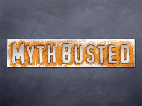 13 Myths Busted by Image Gallery Myth Busted