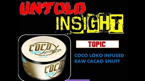 coco loko coco loko infused raw cacao snuff review youtube