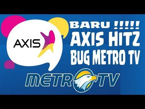 bug baru axis hitz axis hitz bug metro tv all tkp fast connect youtube