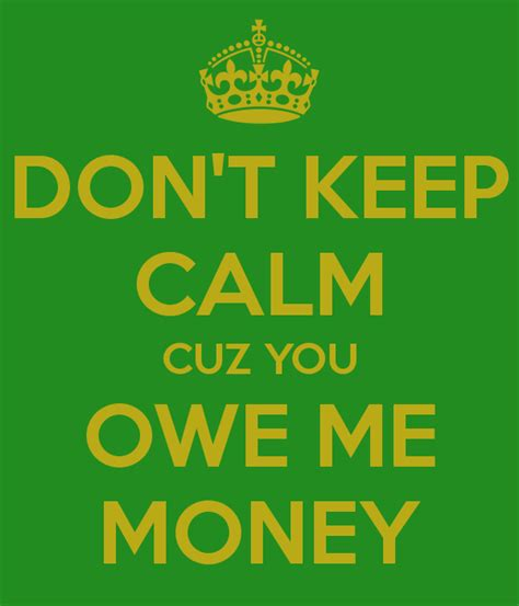 new year owe money don t keep calm cuz you owe me money keep calm and carry