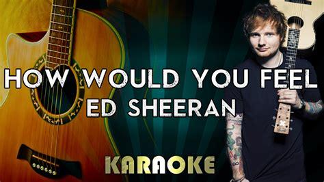 ed sheeran would you feel ed sheeran how would you feel acoustic guitar karaoke