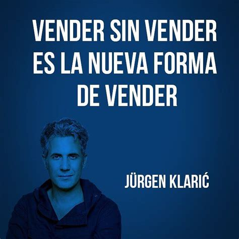jurgen klaric frases de ventas 1000 images about citas quotes on pinterest frases