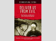 Deliver Us from Evil: The True Story of Mexico's Most ... Ernestina Sodi Kidnapping