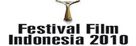 festival film indonesia adalah festival film indonesia 2010 nominations list at the movies