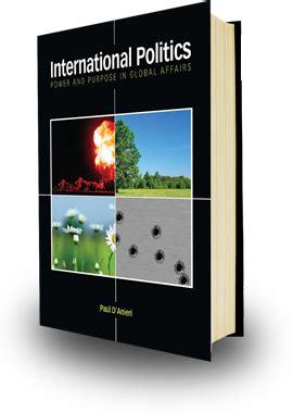 international politics power and purpose in global affairs international politics by paul d anieri resource center
