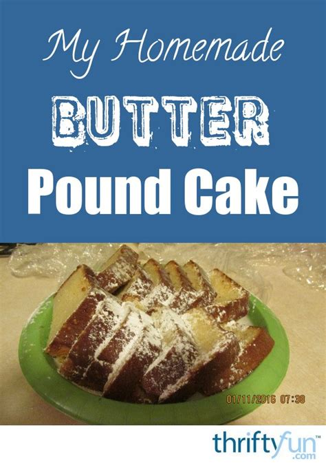 homemade butter pound cake recipe thriftyfun