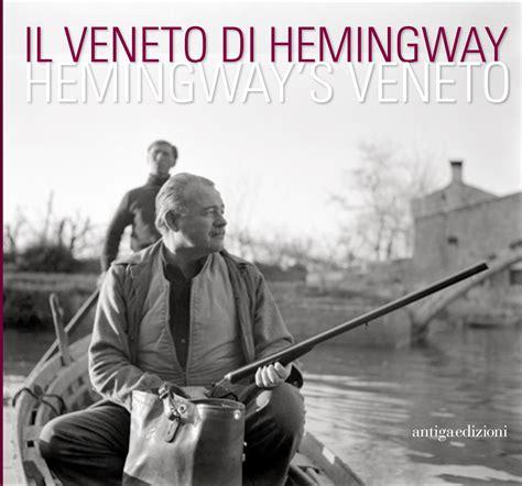 testo hemingway il veneto di hemingway di collana varia fotografia