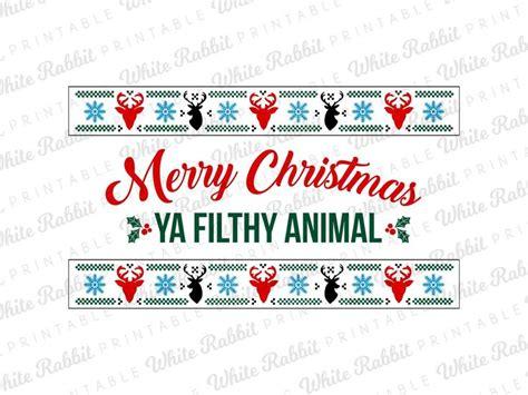 merry christmas ya filthy animal digital  home  christmas svg funny christmas
