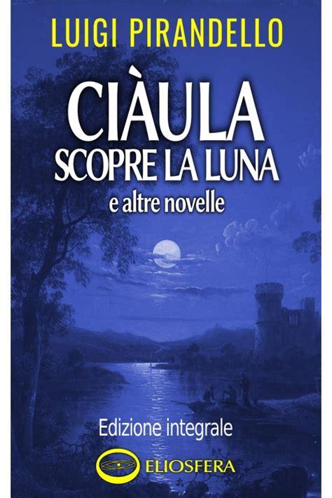 libro la luna e i ci 224 ula scopre la luna e altre novelle epub