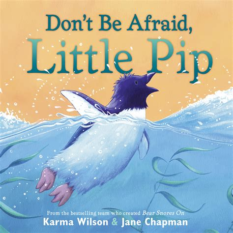 don t be afraid pip book by karma wilson