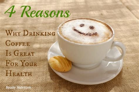 Why Drink Coffee by 4 Reasons Why Coffee Is Great For Your Health