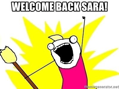 X All The Things Meme Generator - welcome back sara x all the things meme generator