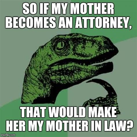 In Law Meme - philosoraptor meme imgflip