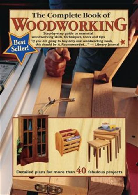the complete book of woodworking the complete book of woodworking step by step guide to