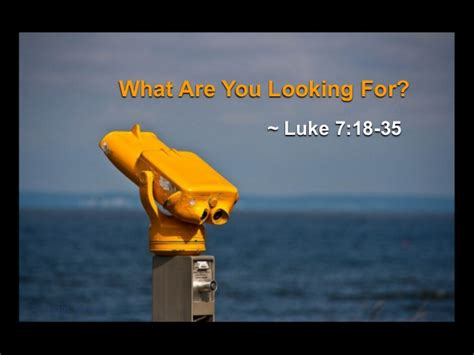 Searching For You Quot What Are You Looking For Quot Luke 7 18 35