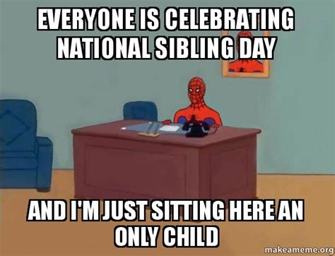 National Sibling Day Meme - everyone is celebrating national sibling day and i m just