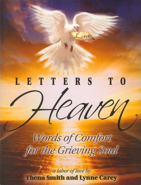 words of comfort to a grieving friend letters to heaven words of comfort for the grieving soul