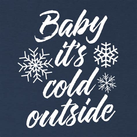 baby it s cold outside baby it s cold outside t shirts 24 hour tees
