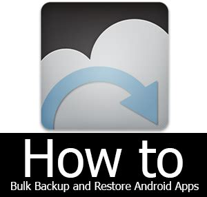 how to restore apps on android how to bulk backup and restore installed android apps