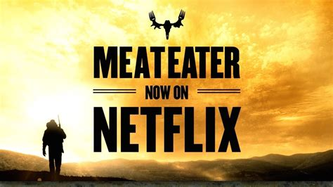 meateater    netflix youtube