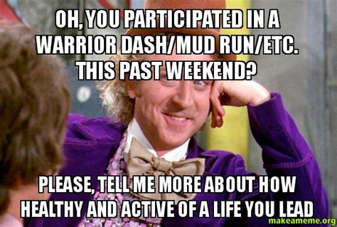 oh you participated in a warrior dash mud run etc this