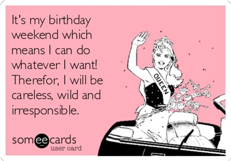Birthday Weekend Quotes It S My Birthday Weekend Which Means I Can Do Whatever I