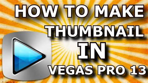 tutorial vegas pro 13 pdf how to make a custom thumbnail in sony vegas pro 13 1