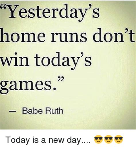 New Memes Today - yesterday s home runs don t win todav s games babe ruth