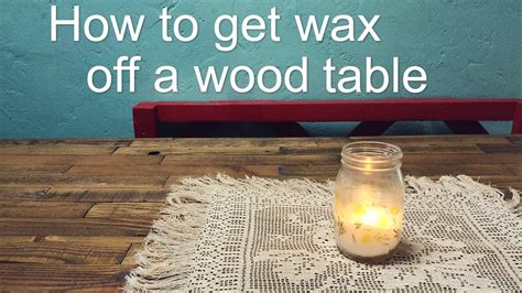how to get wax a table how to get wax your wood table