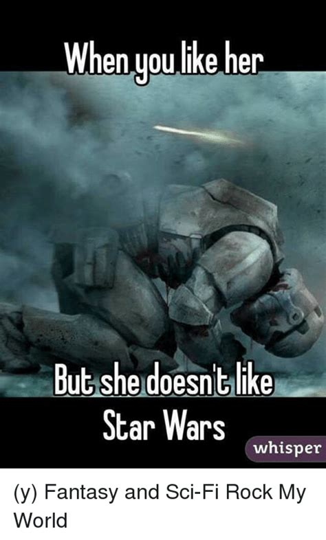 Sci Fi Memes - when you like her but she doesnt like star wars whisper y