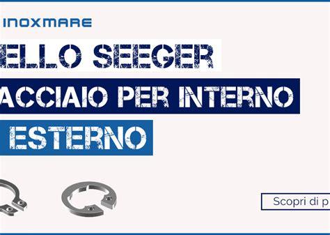 seeger per interni anello seeger in acciaio per interno ed esterno