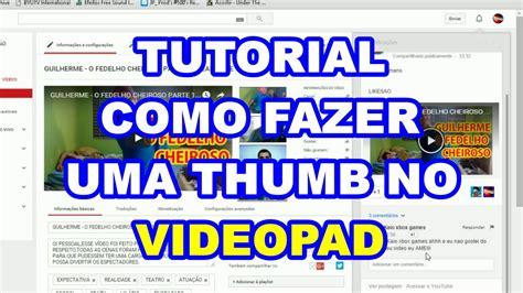 tutorial videopad tutorial como fazer thumb pelo videopad editor jp prod
