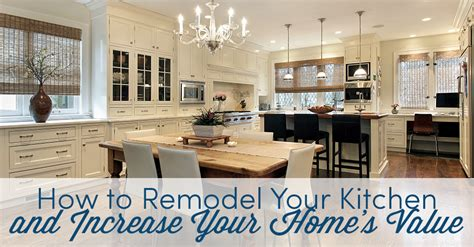 how to remodel your kitchen and increase your home s value
