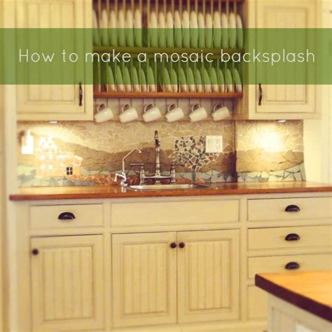 how to make a backsplash in your kitchen how to make a mosaic backsplash