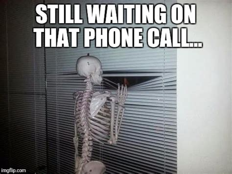 Waiting By The Phone Meme - skeleton looking through blinds imgflip