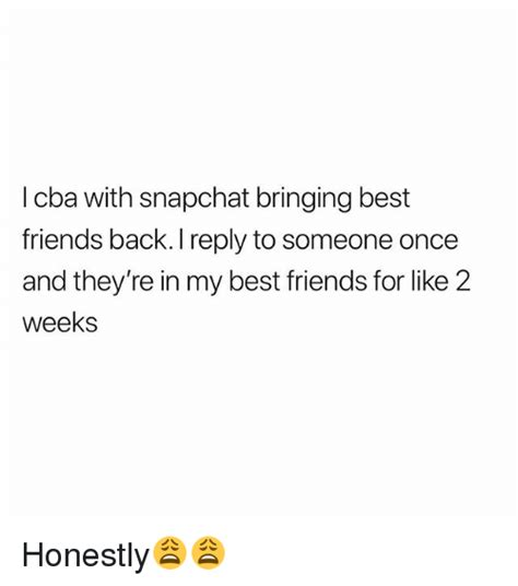 when is best friends coming back on snapchat 25 best memes about cba cba memes