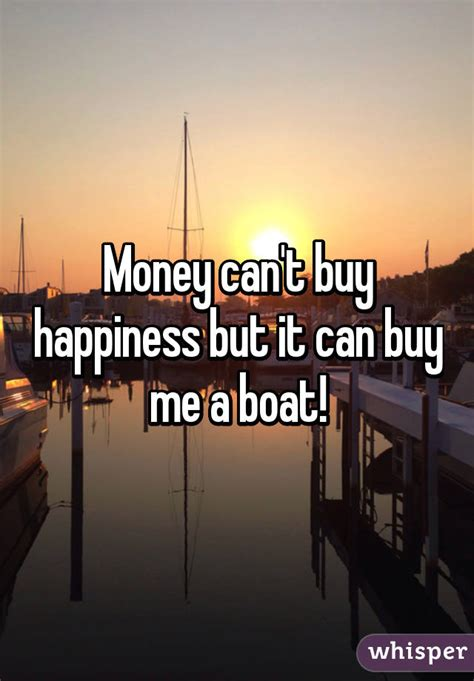 you can buy me a boat money can t buy happiness but it can buy me a boat