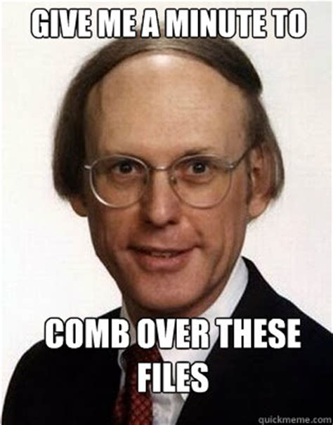 give a black man a comb over give me a minute to comb over these files comb over
