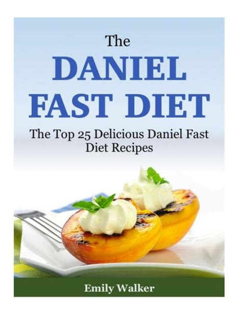 libro the daniel fast for the daniel fast diet the top 25 delicious daniel fast diet recipes by emily walker nook book